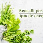 Remedii pentru lipsa de energie