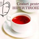Ceaiuri pentru hipertiroidism