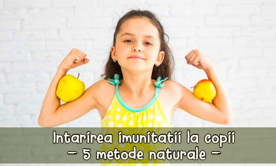 Intarirea imunitatii la copii - 5 metode naturale