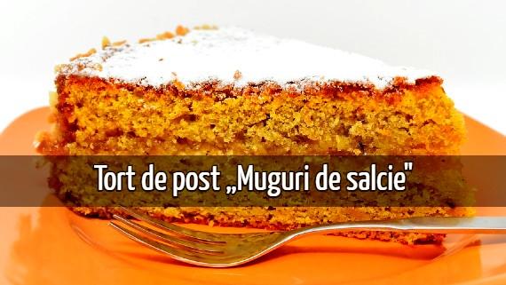 Tort de post Muguri de salcie