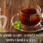 Ceai de ghimbir cu otet pentru raceala si gripa
