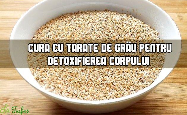 Cura cu tarate de grau pentru detoxifiere