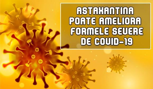 Astaxantina – antioxidantul care poate ameliora formele severe de COVID-19