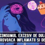 Consumul excesiv de dulciuri provoaca inflamatii si depresie