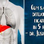 Cum sa-ti detoxifici ficatul in 5 pasi – dr. Josh Axe