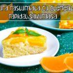Prajitura rasturnata cu clementine - rapida, savuroasa