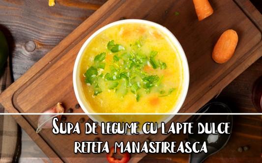 Supa de legume cu lapte dulce – reteta manastireasca
