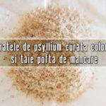 Taratele de psyllium curata colonul si taie pofta de mancare