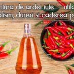 Tinctura de ardei iute – utila in alcoolism, dureri si caderea parului