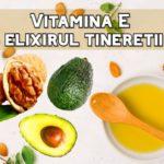 Vitamina E – elixirul tineretii