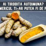 Ai tiroidita autoimunaTurmericul ti-ar putea fi de folos