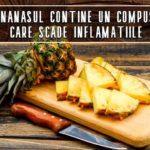 Ananasul contine un compus care scade inflamatiile