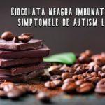 Ciocolata neagră îmbunătățește simptomele de autism la copii