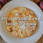 Tort cu banane, facut în tigaie