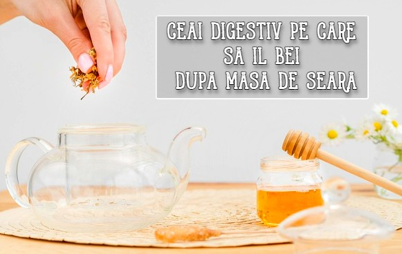 Ceai digestiv pe care sa il bei dupa masa de seara