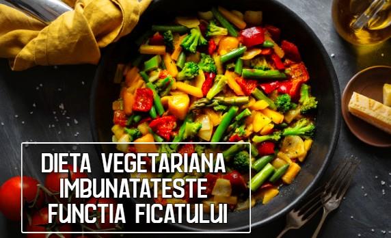 Dieta vegetariana imbunatateste functia ficatului