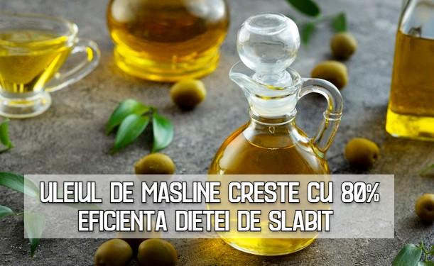 Uleiul de masline creste cu 80% eficienta dietei de slabit