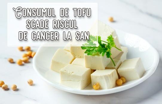 Consumul de tofu scade riscul de cancer la san