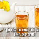 Un ceai cu care poti slabi lent dar sigur!