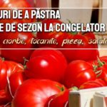 4 moduri de a pastra rosiile de sezon la congelator (pentru ciorbe, tocanite, pizza, salate, sosuri)
