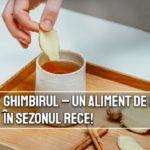 Ghimbirul – un aliment de leac in sezonul rece!