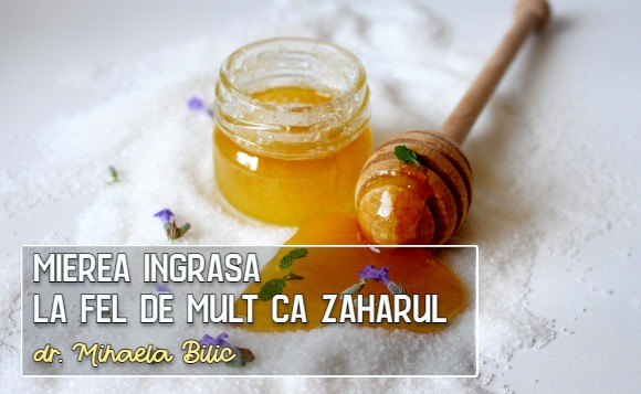 Mierea ingrasa la fel de mult ca zaharul - dr. Mihaela Bilic